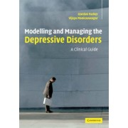 Modelling and Managing the Depressive Disorders by Gordon Parker