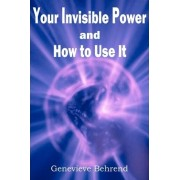 Your Invisible Power and How to Use It by Genevieve Behrend