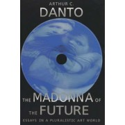 The Madonna of the Future by Arthur Coleman Danto