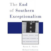 The End of Southern Exceptionalism by Byron E. Shafer