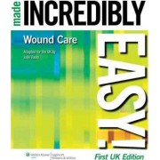 Wound Care Made Incredibly Easy! UK Edition by Julie Vuolo