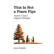 This is Not a Peace Pipe by Dale R. Turner