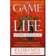 The Game Of Life And How To Play It by Florence Scovel-Shinn