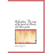 Redemption, the Song of the Spirit of Hiram, and Other Poems by Richard Gooch
