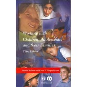 Working with Children, Adolescents and Their Families by Martin Herbert