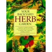Your Backyard Herb Garden by Miranda Smith