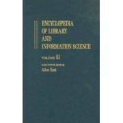 Encyclopedia of Library and Information Science: Supplement 14: Automation of Library and Information Services in China: II. Taiwan to Thesaurus Management Software Volume 51 by Allen Kent