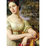 What Would Mr Darcy Do by Abigail Reynolds