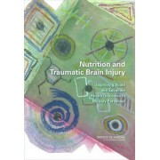 Nutrition and Traumatic Brain Injury by Institute of Medicine