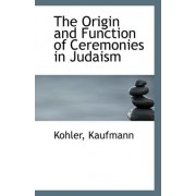 The Origin and Function of Ceremonies in Judaism by Kohler Kaufmann