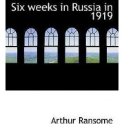 Six Weeks in Russia in 1919 by Arthur Ransome