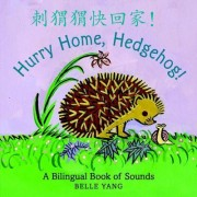 Hurry Home, Hedgehog!: A Bilingual Book of Sounds Board Book by Yang Belle