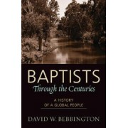 Baptists Through the Centuries by David W. Bebbington