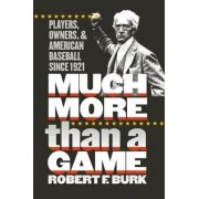 Much More Than a Game by Robert F. Burk
