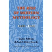 The Rise of Modern Mythology, 1680-1860 by Burton Feldman