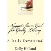 Nuggets from God for Godly Living by Dolly M Holland