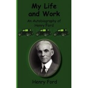 My Life and Work-An Autobiography of Henry Ford by Henry Jr Ford