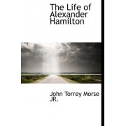The Life of Alexander Hamilton by Jr. John Torrey Morse