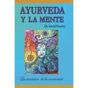 Ayurveda y La Mente by Dr David Frawley