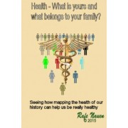 Health? What Is Yours, and What Belongs to Your Family. by Rafe Nauen