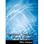 Shakespeare's Tragedy of Antony & Cleopatra by William Shakespeare