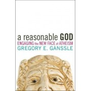 A Reasonable God by Dr. Gregory E. Ganssle