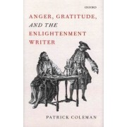 Anger, Gratitude, and the Enlightenment Writer by Patrick Coleman