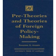 Pre-Theories and Theories of Foreign Policy-Making by Emmanuel N. Amadife