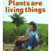 Plants are Living Things by Bobbie Kalman
