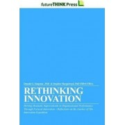Rethinking Innovation - Driving Dramatic Improvements in Organizational Performance Through Focused Innovation by PhD FBPsS FRSA Stephen Murgatroyd