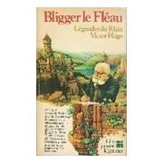 Bligger le fléau. Légendes du Rhin - Victor Hugo - Livre