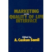 Marketing and the Quality-of-Life Interface by A. Coskun Samli