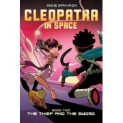The Thief and the Sword (Cleopatra in Space #2) by Mike Maihack