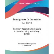 Immigrants in Industries V2, Part 1 by United States Immigration Commission