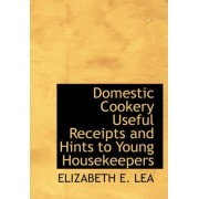 Domestic Cookery Useful Receipts and Hints to Young Housekeepers by Elizabeth E Lea