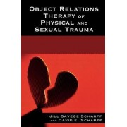 Object Relations Therapy of Physical and Sexual Trauma by Jill Savege Scharff