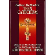 Father McBride's Teen Catechism by Alfred McBride