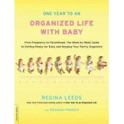 One Year to an Organized Life With Baby by Regina Leeds