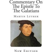 Commentary on the Epistle to the Galatians by Martin Luther
