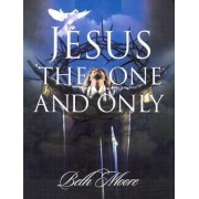 Jesus the One & Only by B. Moore