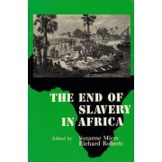 The End of Slavery in Africa by Suzanne Miers
