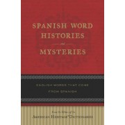 Spanish Word Histories and Mysteries by Editors Of The American Heritage Dictionaries