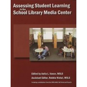Assessing Student Learning in the School Library Media Center by Anita L Vance