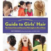 Cozy's Complete Guide to Girls' Hair by Cozy Friedman