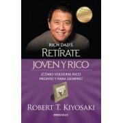 Retirate Joven y Rico/Retire Young Retire Rich (Bestseller) by Robert T Kiyosaki