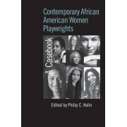 Contemporary African American Women Playwrights by Philip C. Kolin