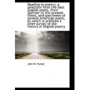 Reading in Poetry; A Selection from the Best English Poets, from Spenser to the Present Times, and S by John W Parker