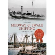 Medway & Swale Shipping Through Time by Geoff Lunn
