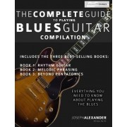 Mr Joseph Alexander The Complete Guide to Playing Blues Guitar: Compilation: Volume 4 (Play Blues Guitar)