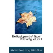 The Development of Modern Philosophy, Volume II by Adamson Robert